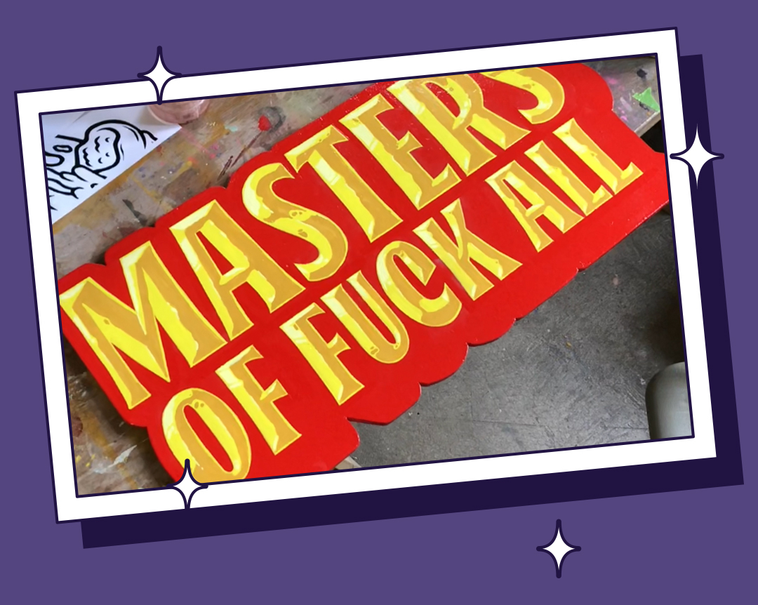 Masters of Fuck All Hand Painted Sign